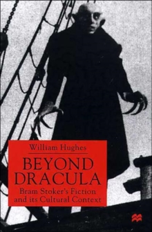 Beyond Dracula : Bram Stoker's Fiction and its Cultural Context, Hardback Book