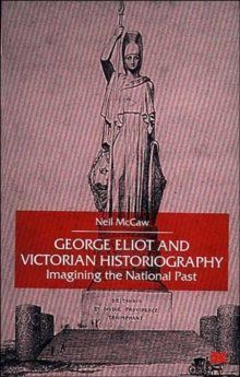 George Eliot and Victorian Historiography : Imagining the National Past, Hardback Book