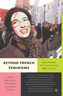 Beyond French Feminisms : Debates on Women, Culture and Politics in France 1980-2001, Paperback / softback Book