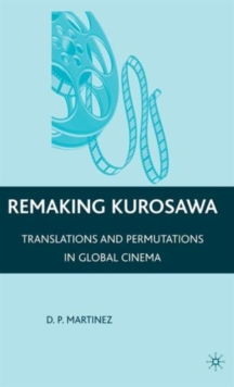 Remaking Kurosawa : Translations and Permutations in Global Cinema, Paperback / softback Book