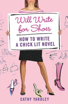 Will Write for Shoes : How to Write a Chick Lit Novel, Paperback Book