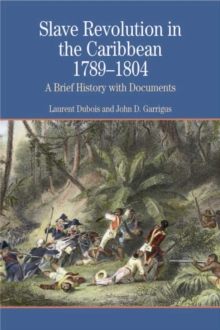 Slave Revolution in the Caribbean 1789-1804 : A Brief History with Documents, Paperback / softback Book