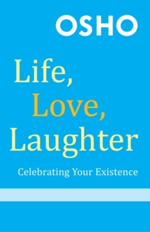 Life, Love, Laughter : Celebrating Your Existence, Paperback Book