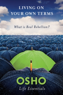 Living on Your Own Terms : What is Real Rebellion?, Paperback / softback Book
