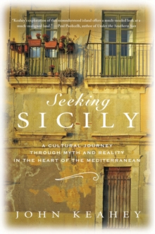 Seeking Sicily : A Cultural Journey Through Myth and Reality in the Heart of the Mediterranean, Hardback Book