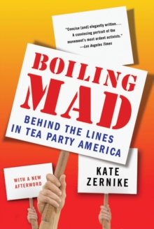 Boiling Mad : Behind the Lines in Tea Party America, Paperback Book