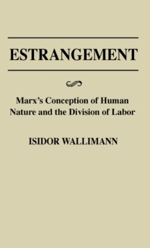 Estrangement : Marx's Conception of Human Nature and the Division of Labor, Hardback Book