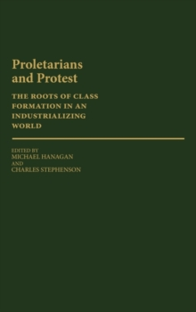 Proletarians and Protest : The Roots of Class Formation in an Industrializing World, Hardback Book
