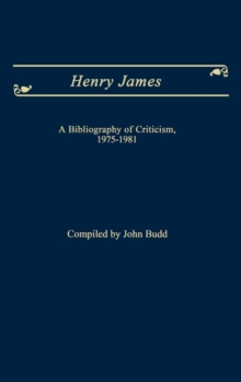 Henry James : A Bibliography of Criticism, 1975-1981, Hardback Book