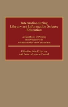 Internationalizing Library and Information Science Education : A Handbook of Policies and Procedures in Administration and Curriculum, Hardback Book