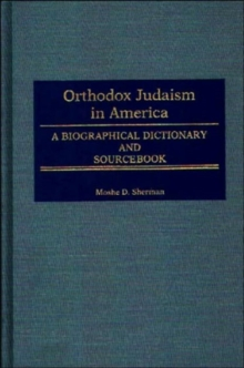 Orthodox Judaism in America : A Biographical Dictionary and Sourcebook, Hardback Book
