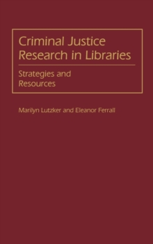 Criminal Justice Research in Libraries : Strategies and Resources, Hardback Book
