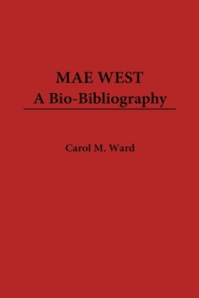 Mae West : A Bio-bibliography, Hardback Book