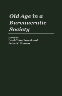Old Age in a Bureaucratic Society : The Elderly, the Experts, and the State in American Society, Hardback Book