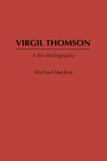 Virgil Thomson : A Bio-Bibliography, Hardback Book
