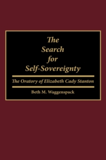 The Search for Self-Sovereignty : The Oratory of Elizabeth Cady Stanton, Hardback Book