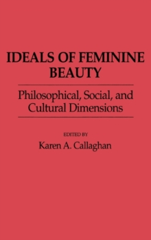 Ideals of Feminine Beauty : Philosophical, Social, and Cultural Dimensions, Hardback Book