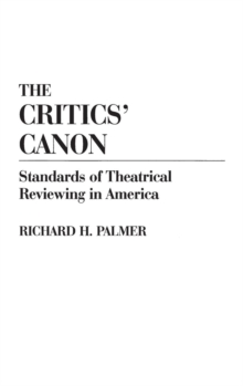 The Critics' Canon : Standards of Theatrical Reviewing in America, Hardback Book