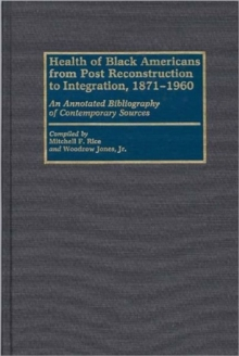 Health of Black Americans from Post-Reconstruction to Integration, 1871-1960 : An Annotated Bibliography of Contemporary Sources, Hardback Book