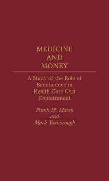 Medicine and Money : A Study of the Role of Beneficence in Health Care Cost Containment, Hardback Book