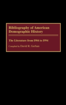 Bibliography of American Demographic History : The Literature from 1984 to 1994, Hardback Book