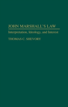 John Marshall's Law : Interpretation, Ideology, and Interest, Hardback Book