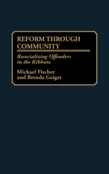 Reform Through Community : Resocializing Offenders in the Kibbutz, Hardback Book