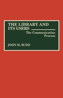 The Library and Its Users : The Communication Process, Hardback Book