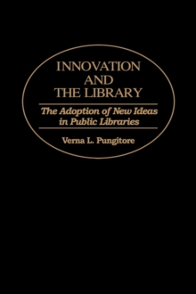 Innovation and the Library : The Adoption of New Ideas in Public Libraries, Hardback Book