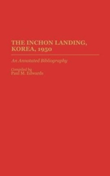 The Inchon Landing, Korea, 1950 : An Annotated Bibliography, Hardback Book
