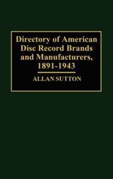 Directory of American Disc Record Brands and Manufacturers, 1891-1943, Hardback Book