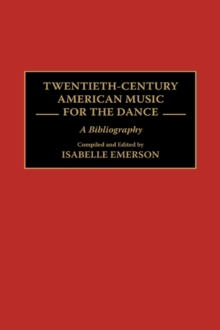 Twentieth-Century American Music for the Dance : A Bibliography, Hardback Book