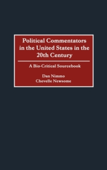 Political Commentators in the United States in the 20th Century : A Bio-Critical Sourcebook, Hardback Book
