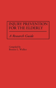 Injury Prevention for the Elderly : A Research Guide, Hardback Book