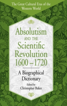 Absolutism and the Scientific Revolution, 1600-1720 : A Biographical Dictionary, Hardback Book