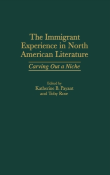 The Immigrant Experience in North American Literature : Carving Out a Niche, Hardback Book