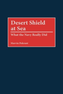 Desert Shield at Sea : What the Navy Really Did, Hardback Book