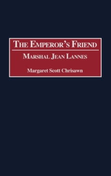 The Emperor's Friend : Marshal Jean Lannes, Hardback Book