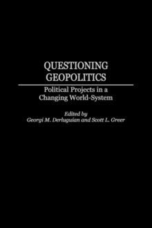 Questioning Geopolitics : Political Projects in a Changing World-System, Hardback Book
