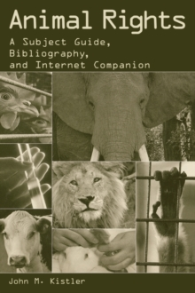 Animal Rights : A Subject Guide, Bibliography, and Internet Companion, Hardback Book
