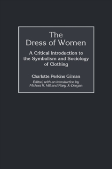 The Dress of Women : A Critical Introduction to the Symbolism and Sociology of Clothing, Hardback Book