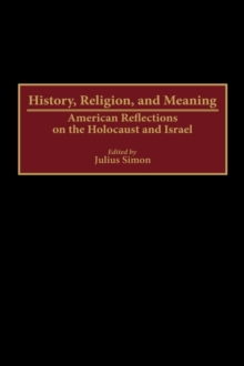 History, Religion, and Meaning : American Reflections on the Holocaust and Israel, Hardback Book