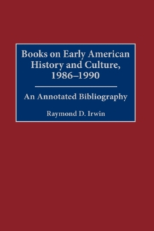 Books on Early American History and Culture, 1986-1990 : An Annotated Bibliography, Hardback Book