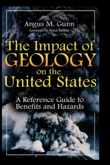 The Impact of Geology on the United States : A Reference Guide to Benefits and Hazards, Hardback Book