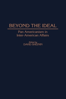 Beyond the Ideal : Pan Americanism in Inter-American Affairs, Hardback Book