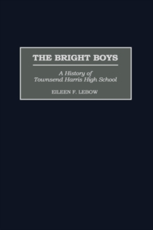 The Bright Boys : A History of Townsend Harris High School, Hardback Book