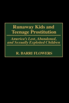 Runaway Kids and Teenage Prostitution : America's Lost, Abandoned, and Sexually Exploited Children, Hardback Book