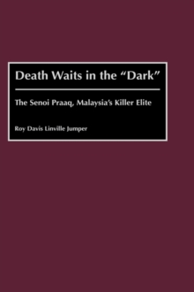 Death Waits in the Dark : The Senoi Praaq, Malaysia's Killer Elite, Hardback Book