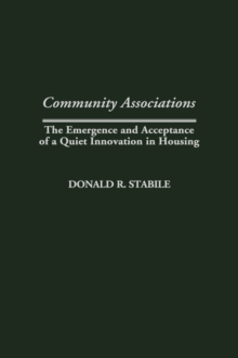 Community Associations : The Emergence and Acceptance of a Quiet Innovation in Housing, Hardback Book