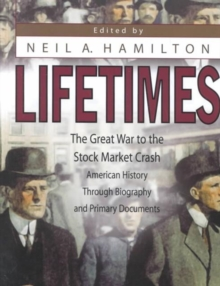 Lifetimes : The Great War to the Stock Market Crash--American History Through Biography and Primary Documents, Hardback Book